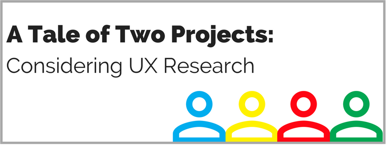 "Title and subtitle read: ""A Tale of Two Projects: Considering UX Research."" Four silhouettes of people are in the bottom right corner in blue, yellow, red, and green."