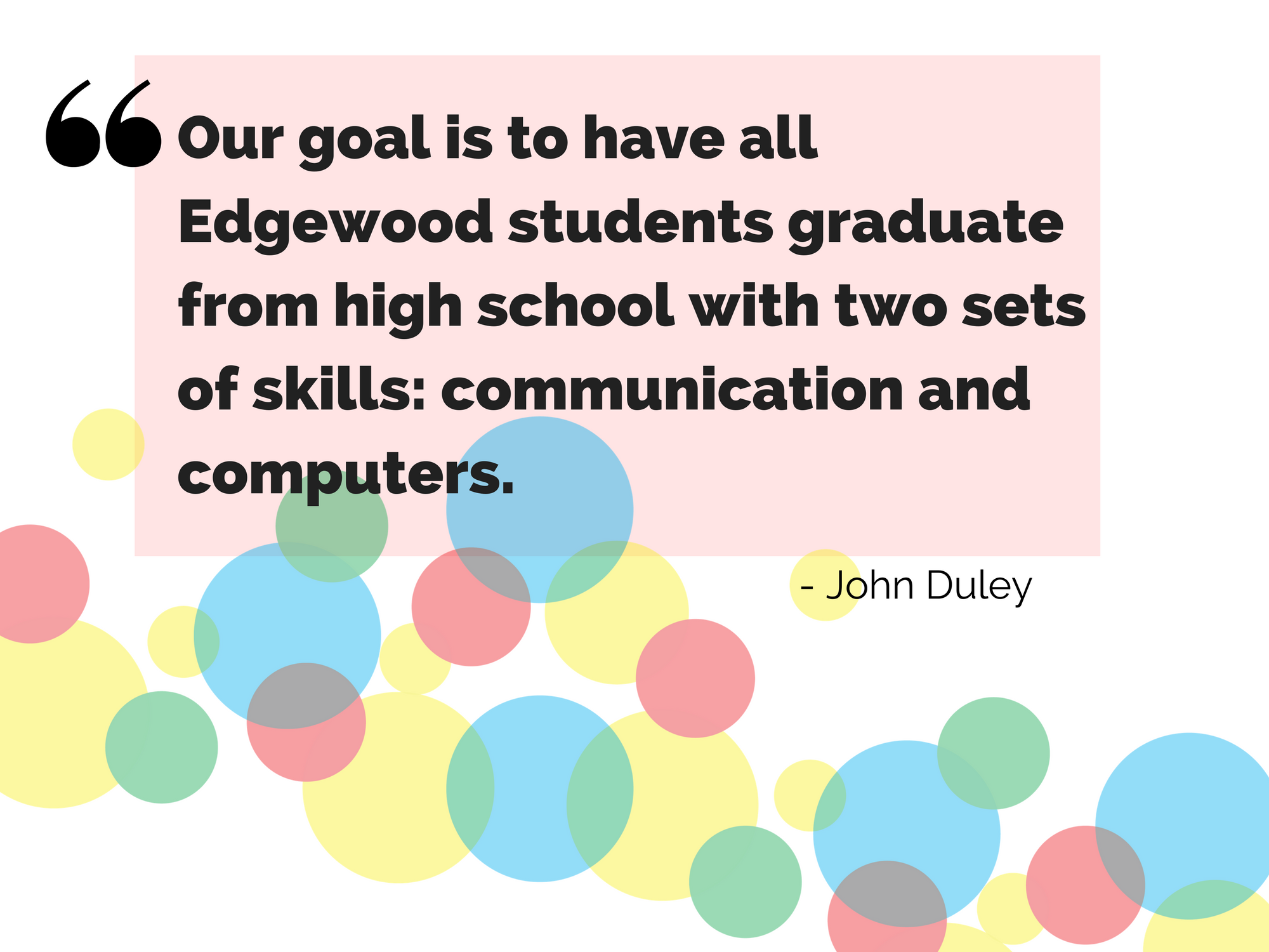 """Our goal is to have all Edgewood students graduate from high school with two sets of skills: communication and computers."" - John Duley"