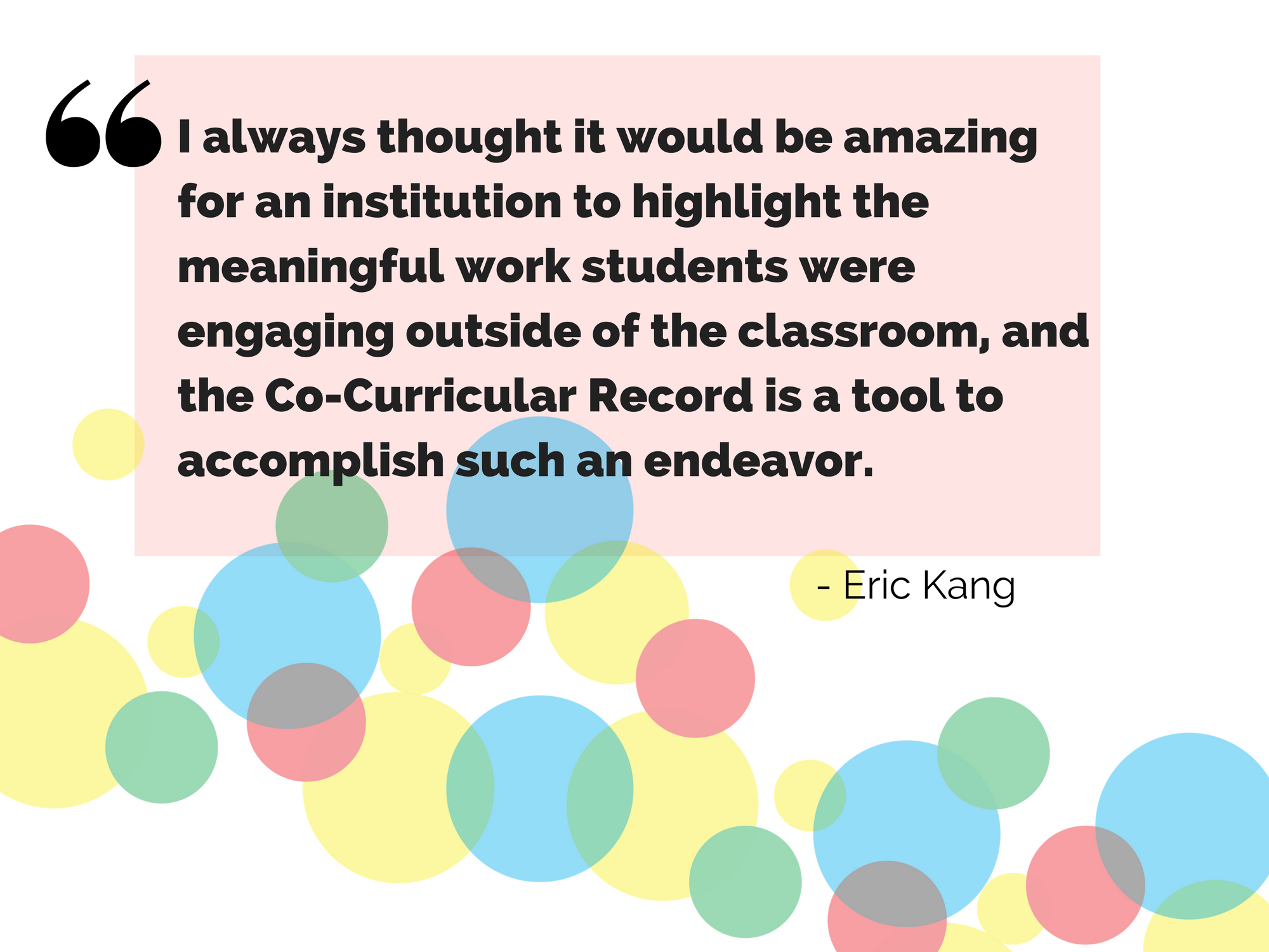 I always thought it would be amazing for an institution to highlight the meaningful work students were engaging outside of the classroom, and the Co-Curricular Record is a tool to accomplish such an endeavor.