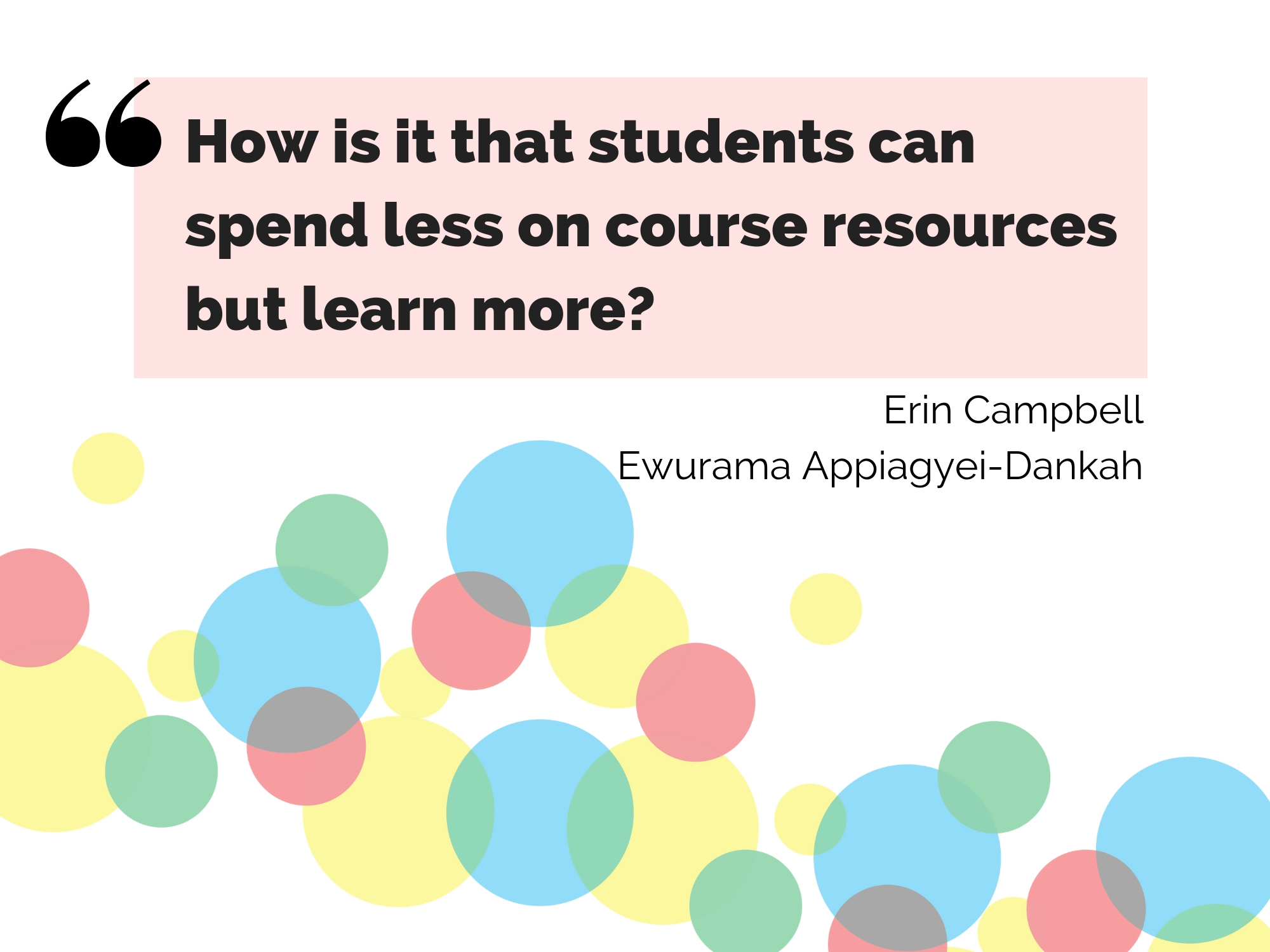 How is it that students can spend less on course resources but learn more? A question by student researchers Erin Campbell and Ewurama Appiagyei-Dankah