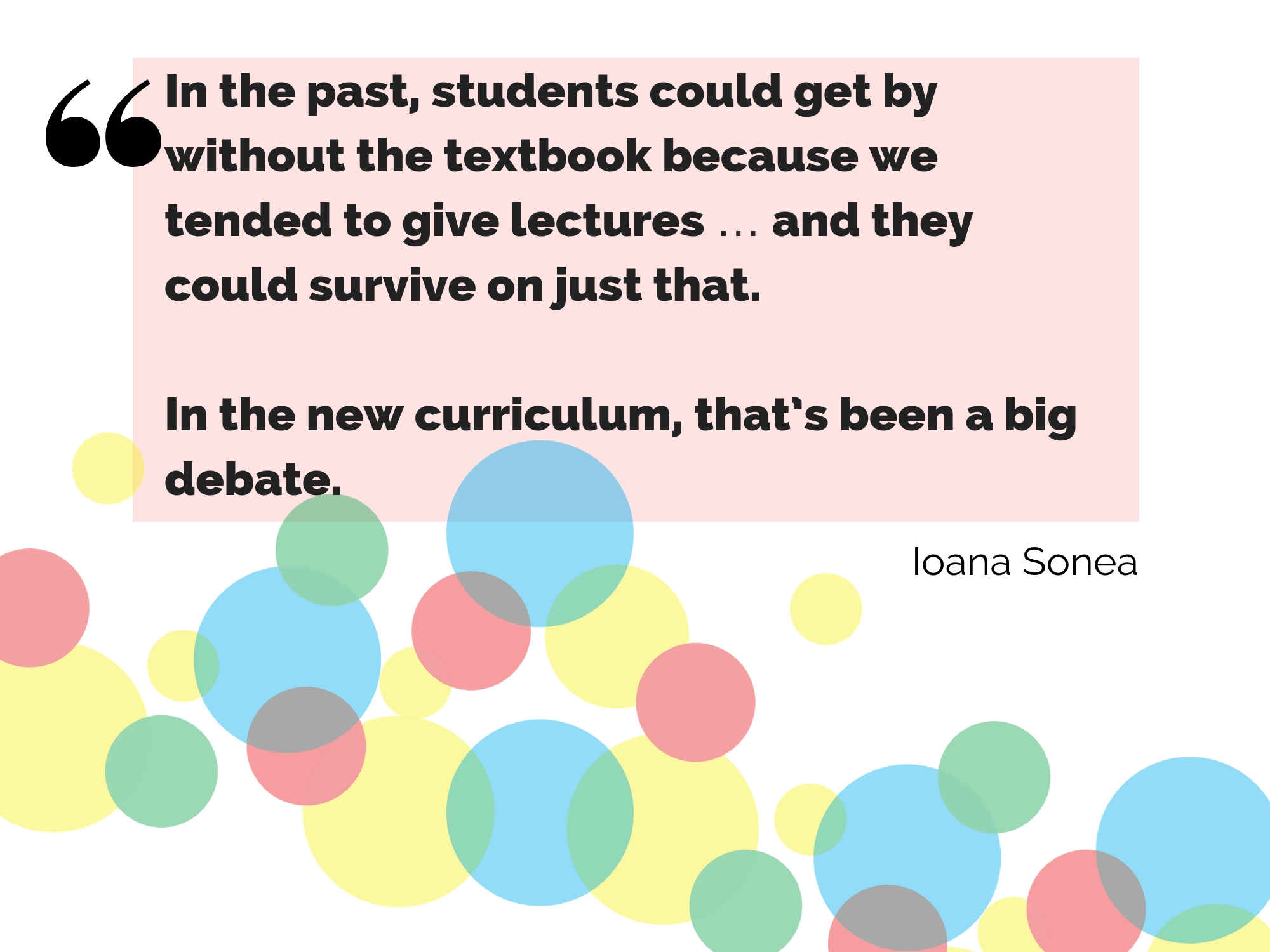 In the past, students could get by without the texbook becasue we tended to give lectures ... and they could survive on just that. In the new curriculum, that's been a big debate.