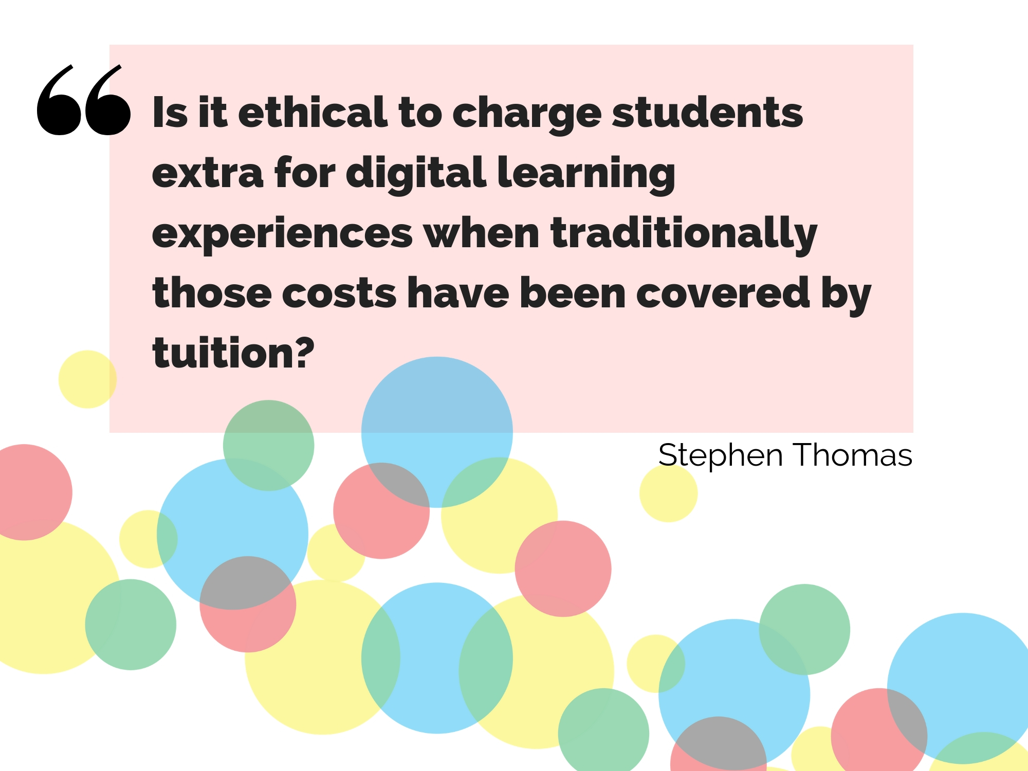 Is it ethical to charge students extra for digital learning experiences when traditionally those costs have been covered by tuition? A question posed by Stephen Thomas, Hub Fellow