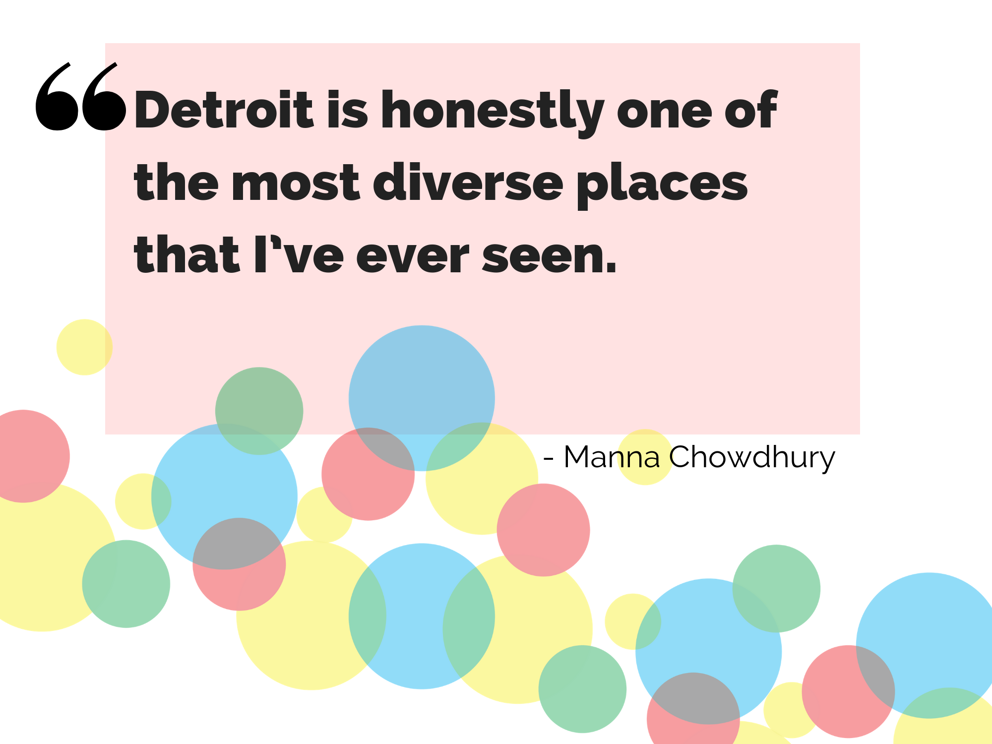 "Quote from Manna Chowdhury: ""Detroit is honestly one of the most diverse places that I've ever seen"""