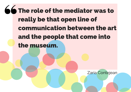 "The role of the mediator was to really be that open line of communication between the art and the people that come into the museum,"" - Zaria Contejean"