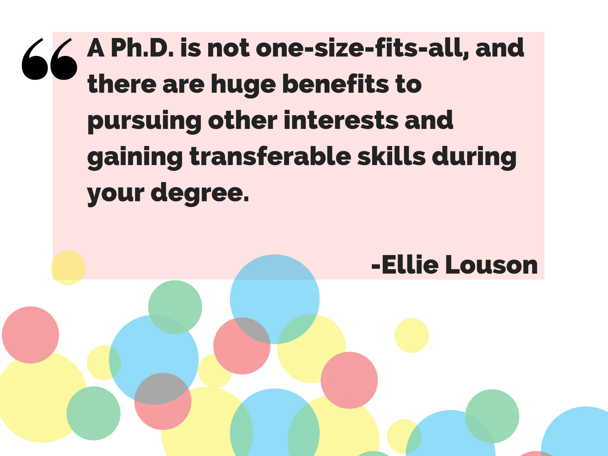 A Ph.D. is not one-size-fits-all, and there are huge benefits to pursuing other interests and gaining transferable skills during your degree. - Ellie Louson, MSU Hub