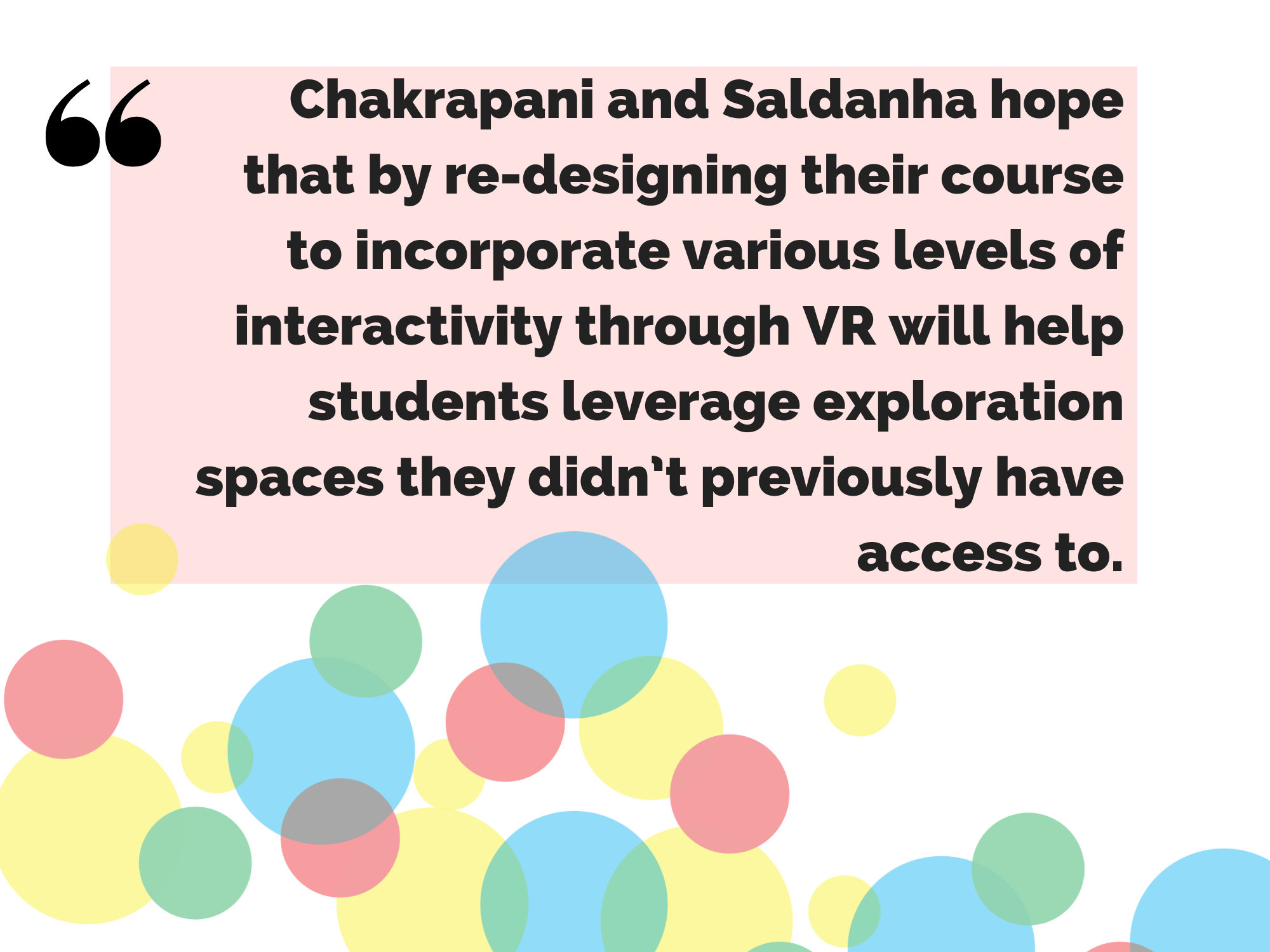 """Chakrapani and Saldanha hope that by re-designing their course to incorporate various levels of activity through VR will help students leverage exploration spaces they didn't previously have access to"